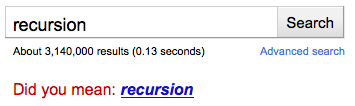 Recursion.  Did you mean recursion?